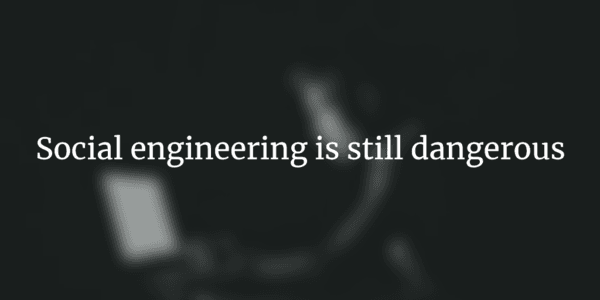 social engineering is dangerous